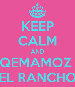 Poster: KEEP CALM AND QEMAMOZ  EL RANCHO