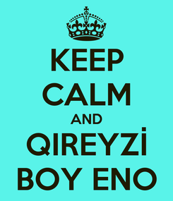 Poster: KEEP CALM AND QIREYZİ BOY ENO