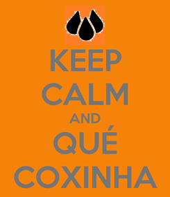 Poster: KEEP CALM AND QUÉ COXINHA
