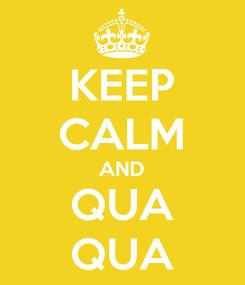 Poster: KEEP CALM AND QUA QUA