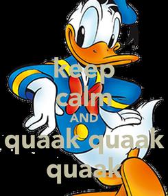Poster: keep calm AND quaak quaak quaak