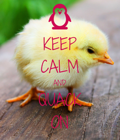 Poster: KEEP CALM AND QUACK ON