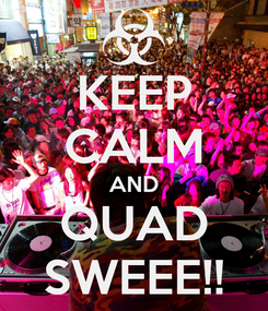 Poster: KEEP CALM AND QUAD SWEEE!!