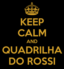 Poster: KEEP CALM AND QUADRILHA DO ROSSI
