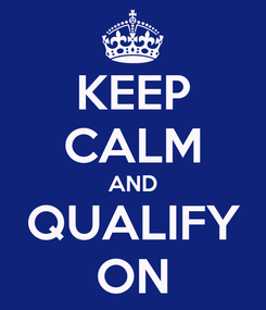 Poster: KEEP CALM AND QUALIFY ON