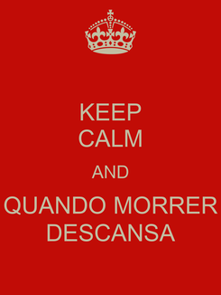 Poster: KEEP CALM AND QUANDO MORRER DESCANSA