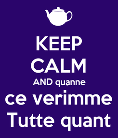 Poster: KEEP CALM AND quanne ce verimme Tutte quant