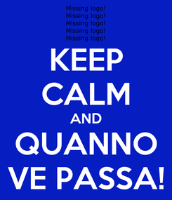 Poster: KEEP CALM AND QUANNO VE PASSA!
