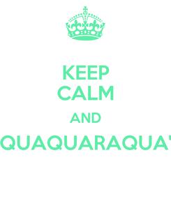 Poster: KEEP CALM AND QUAQUARAQUA'