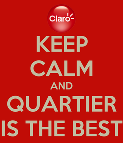 Poster: KEEP CALM AND QUARTIER IS THE BEST