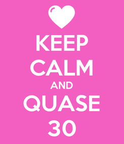 Poster: KEEP CALM AND QUASE 30