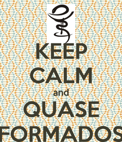 Poster: KEEP CALM and QUASE FORMADOS