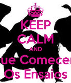 Poster: KEEP CALM AND Que Comecem Os Ensaios