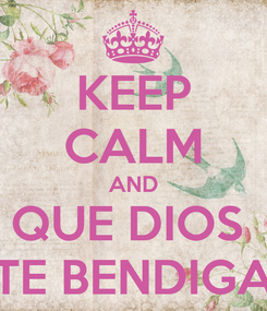 Poster: KEEP CALM AND QUE DIOS  TE BENDIGA