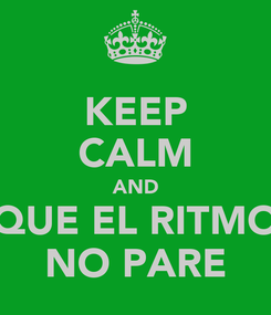Poster: KEEP CALM AND QUE EL RITMO NO PARE