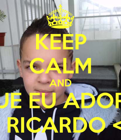 Poster: KEEP CALM AND QUE EU ADORO O RICARDO <3