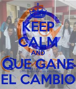 Poster: KEEP CALM AND QUE GANE EL CAMBIO