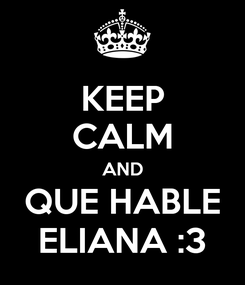 Poster: KEEP CALM AND QUE HABLE ELIANA :3