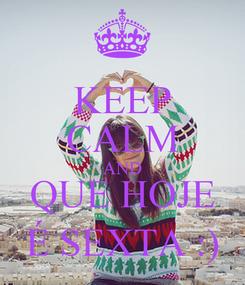 Poster: KEEP CALM AND QUE HOJE É SEXTA :)
