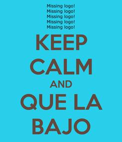 Poster: KEEP CALM AND QUE LA BAJO