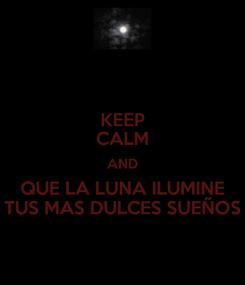 Poster: KEEP CALM AND QUE LA LUNA ILUMINE TUS MAS DULCES SUEÑOS