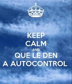 Poster: KEEP CALM AND QUE LE DEN A AUTOCONTROL