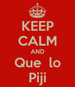 Poster: KEEP CALM AND Que  lo Piji