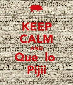 Poster: KEEP CALM AND Que  lo  Pijii