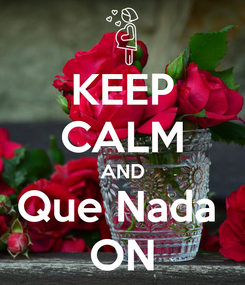 Poster: KEEP CALM AND Que Nada  ON