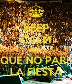 Poster: KEEP CALM AND QUE NO PARE LA FIESTA
