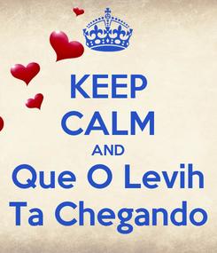 Poster: KEEP CALM AND Que O Levih Ta Chegando