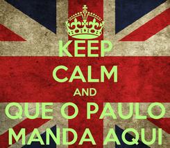 Poster: KEEP CALM AND QUE O PAULO MANDA AQUI