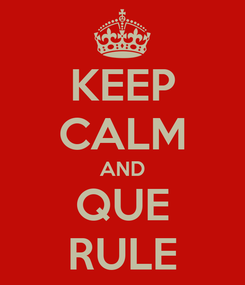 Poster: KEEP CALM AND QUE RULE