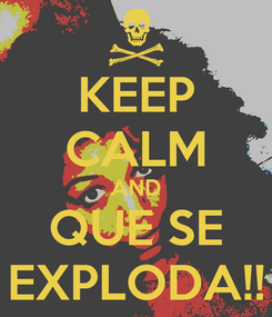 Poster: KEEP CALM AND QUE SE EXPLODA!!