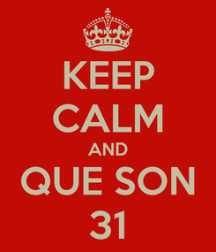 Poster: KEEP CALM AND QUE SON 31