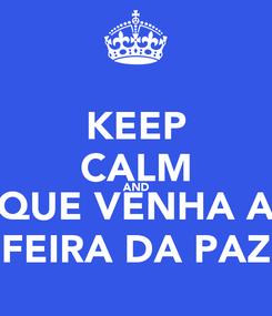Poster: KEEP CALM AND QUE VENHA A FEIRA DA PAZ