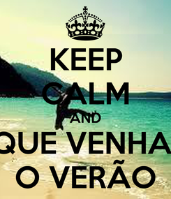 Poster: KEEP CALM AND QUE VENHA  O VERÃO