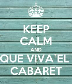Poster: KEEP CALM AND QUE VIVA EL  CABARET