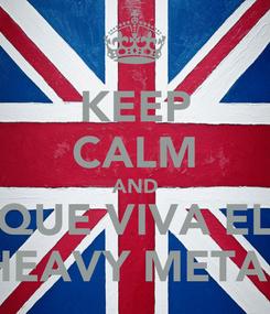 Poster: KEEP CALM AND QUE VIVA EL HEAVY METAL