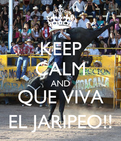 Poster: KEEP CALM AND QUE VIVA EL JARIPEO!!