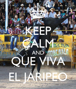 Poster: KEEP CALM AND QUE VIVA EL JARIPEO