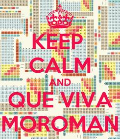 Poster: KEEP  CALM AND QUE VIVA MOROMAN