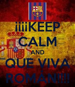 Poster: ¡¡¡¡KEEP CALM AND QUE VIVA ROMÁN!!!!