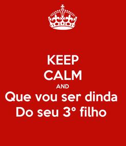 Poster: KEEP CALM AND Que vou ser dinda  Do seu 3° filho