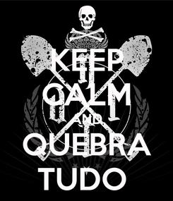 Poster: KEEP CALM AND QUEBRA TUDO