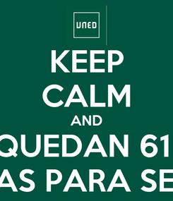 Poster: KEEP CALM AND QUEDAN 61  DIAS PARA SEPT