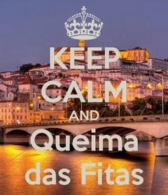 Poster: KEEP CALM AND Queima das Fitas
