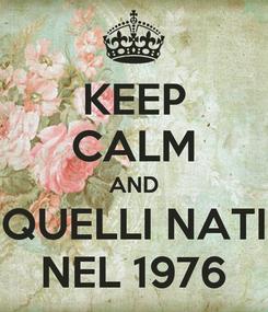 Poster: KEEP CALM AND QUELLI NATI NEL 1976