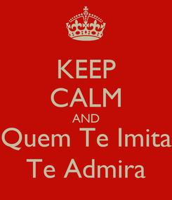 Poster: KEEP CALM AND Quem Te Imita Te Admira