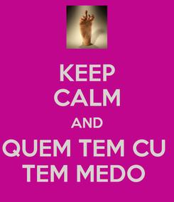 Poster: KEEP CALM AND QUEM TEM CU  TEM MEDO